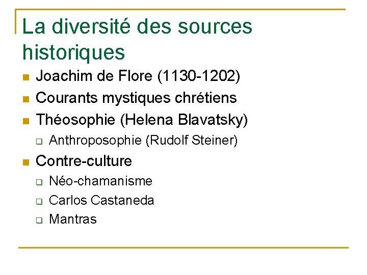 La diversité des sources historiques n n n Joachim de Flore (1130 -1202) Courants