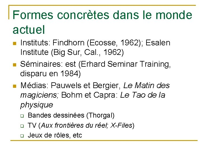 Formes concrètes dans le monde actuel n n n Instituts: Findhorn (Ecosse, 1962); Esalen
