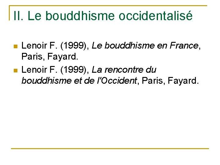 II. Le bouddhisme occidentalisé n n Lenoir F. (1999), Le bouddhisme en France, Paris,