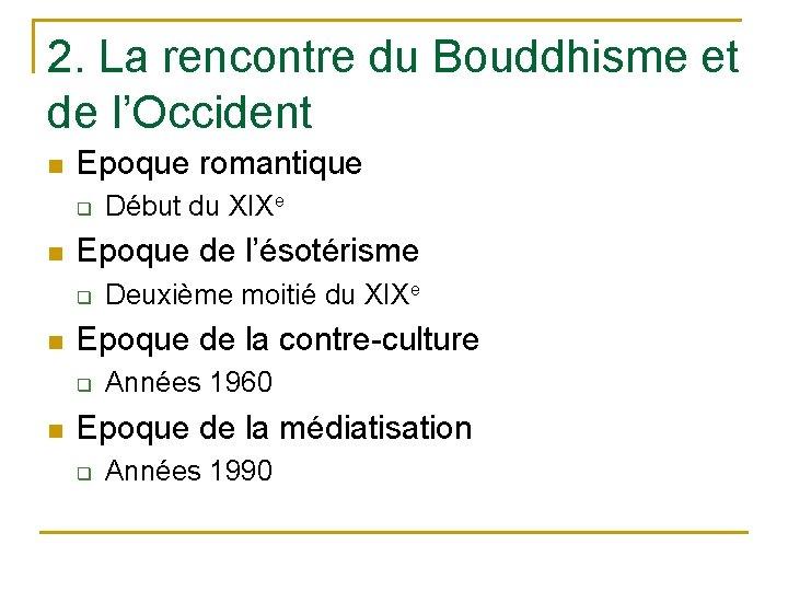 2. La rencontre du Bouddhisme et de l'Occident n Epoque romantique q n Epoque