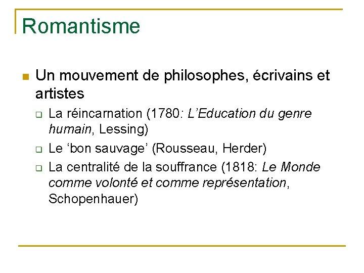 Romantisme n Un mouvement de philosophes, écrivains et artistes q q q La réincarnation