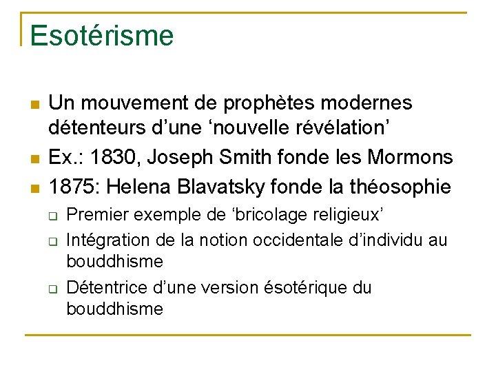 Esotérisme n n n Un mouvement de prophètes modernes détenteurs d'une 'nouvelle révélation' Ex.