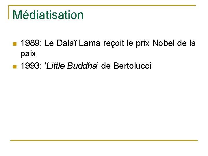 Médiatisation n n 1989: Le Dalaï Lama reçoit le prix Nobel de la paix