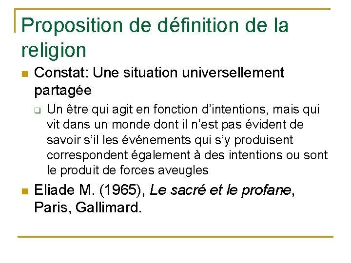 Proposition de définition de la religion n Constat: Une situation universellement partagée q n