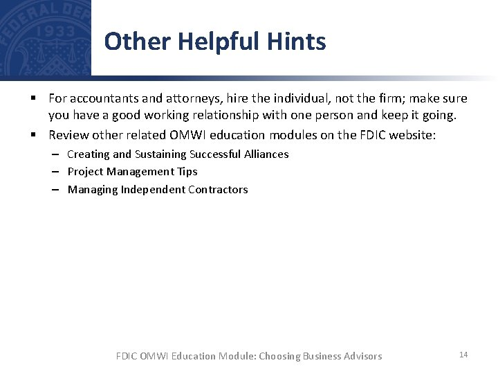 Other Helpful Hints § For accountants and attorneys, hire the individual, not the firm;