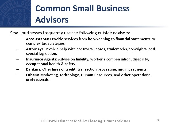 Common Small Business Advisors Small businesses frequently use the following outside advisors: – –