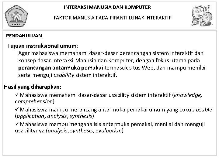 INTERAKSI MANUSIA DAN KOMPUTER FAKTOR MANUSIA PADA PIRANTI LUNAK INTERAKTIF PENDAHULUAN Tujuan instruksional umum: