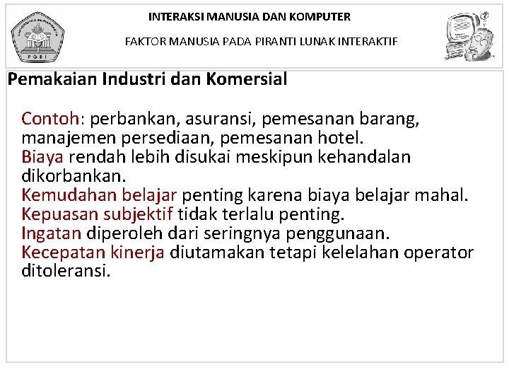 INTERAKSI MANUSIA DAN KOMPUTER FAKTOR MANUSIA PADA PIRANTI LUNAK INTERAKTIF Pemakaian Industri dan Komersial
