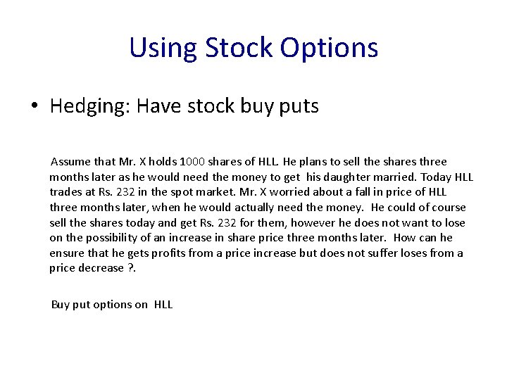 Using Stock Options • Hedging: Have stock buy puts Assume that Mr. X holds