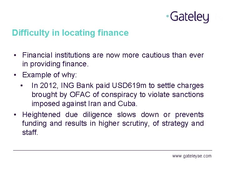 Difficulty in locating finance • Financial institutions are now more cautious than ever in