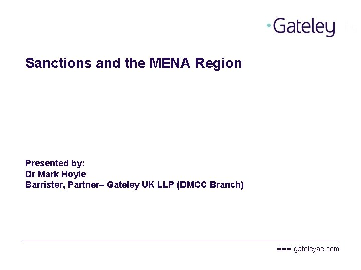 Sanctions and the MENA Region Presented by: Dr Mark Hoyle Barrister, Partner– Gateley UK