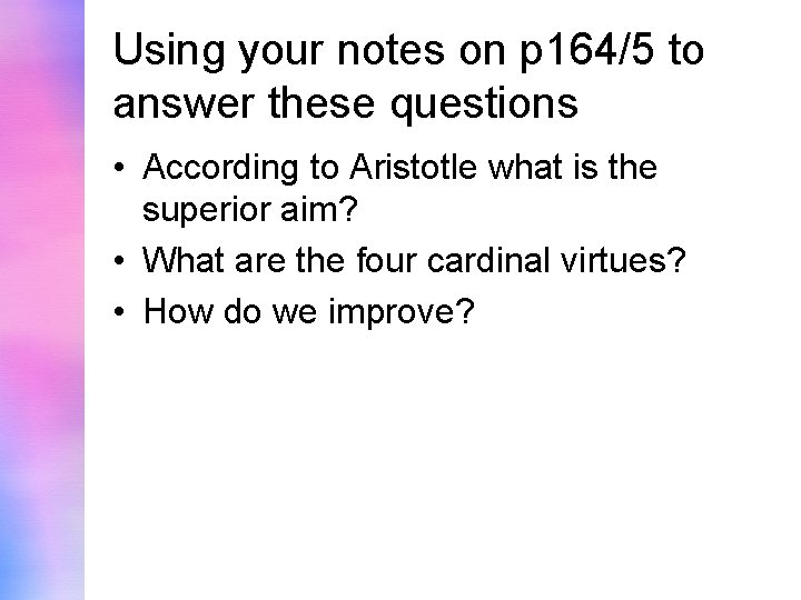 Using your notes on p 164/5 to answer these questions • According to Aristotle