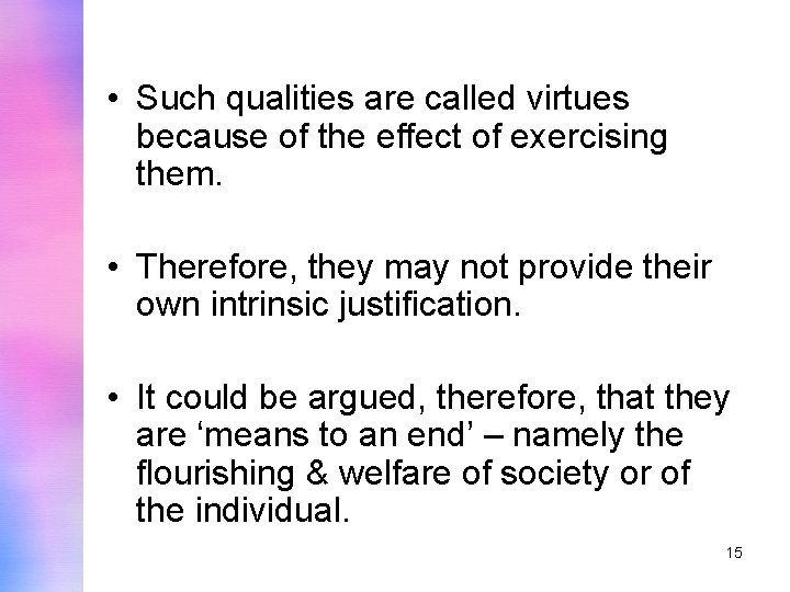 • Such qualities are called virtues because of the effect of exercising them.