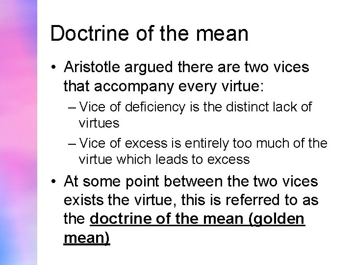 Doctrine of the mean • Aristotle argued there are two vices that accompany every