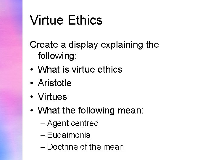 Virtue Ethics Create a display explaining the following: • What is virtue ethics •