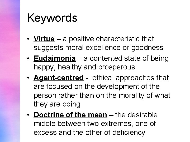 Keywords • Virtue – a positive characteristic that suggests moral excellence or goodness •