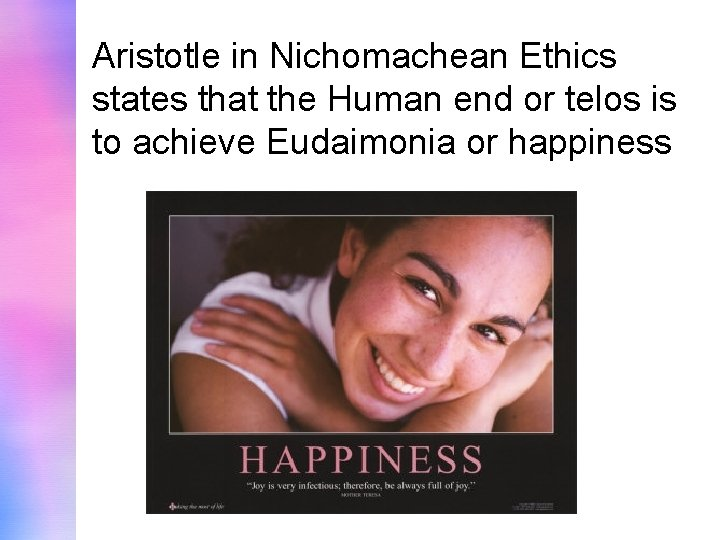 Aristotle in Nichomachean Ethics states that the Human end or telos is to achieve