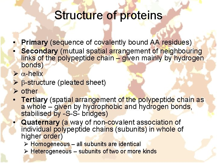 Structure of proteins • Primary (sequence of covalently bound AA residues) • Secondary (mutual