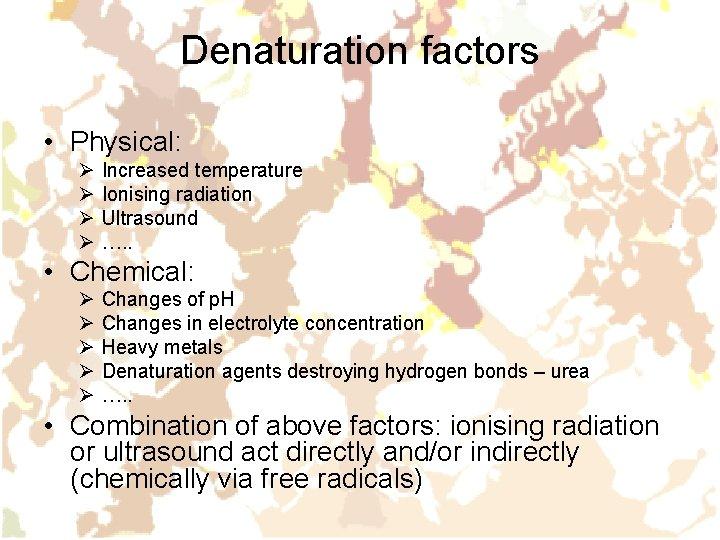 Denaturation factors • Physical: Ø Ø Increased temperature Ionising radiation Ultrasound …. . •