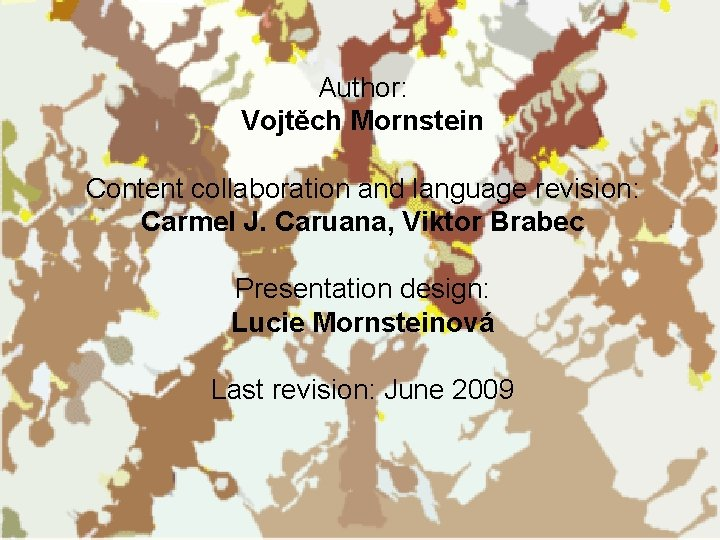 Author: Vojtěch Mornstein Content collaboration and language revision: Carmel J. Caruana, Viktor Brabec Presentation