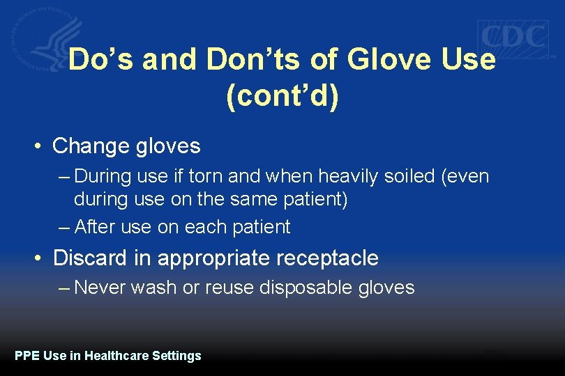 Do's and Don'ts of Glove Use (cont'd) • Change gloves – During use if