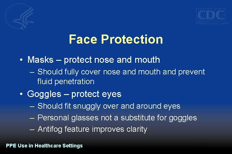 Face Protection • Masks – protect nose and mouth – Should fully cover nose