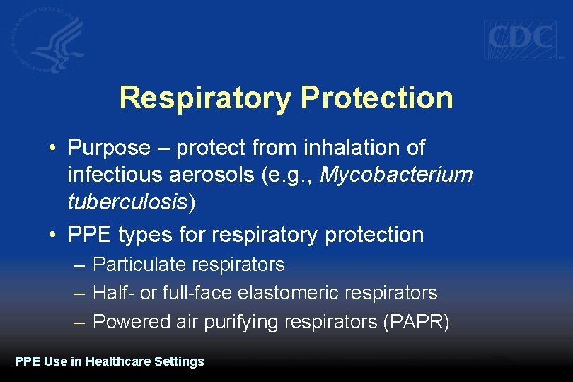 Respiratory Protection • Purpose – protect from inhalation of infectious aerosols (e. g. ,