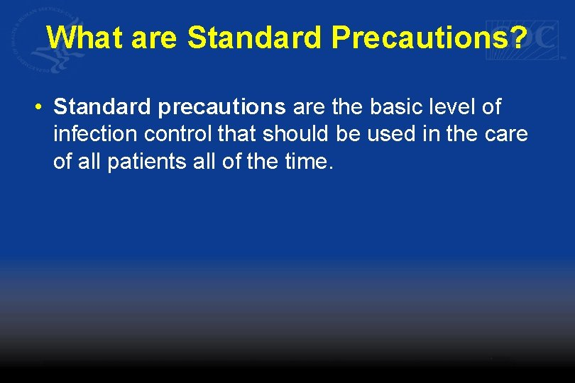 What are Standard Precautions? • Standard precautions are the basic level of infection control