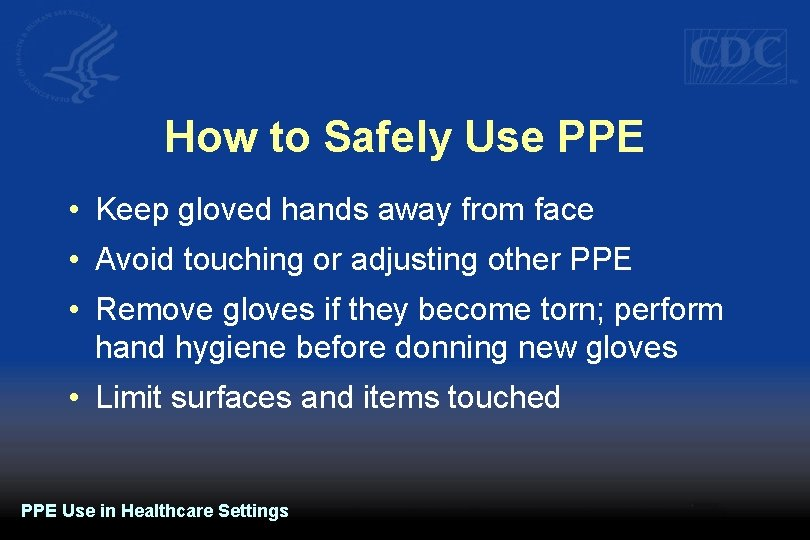 How to Safely Use PPE • Keep gloved hands away from face • Avoid