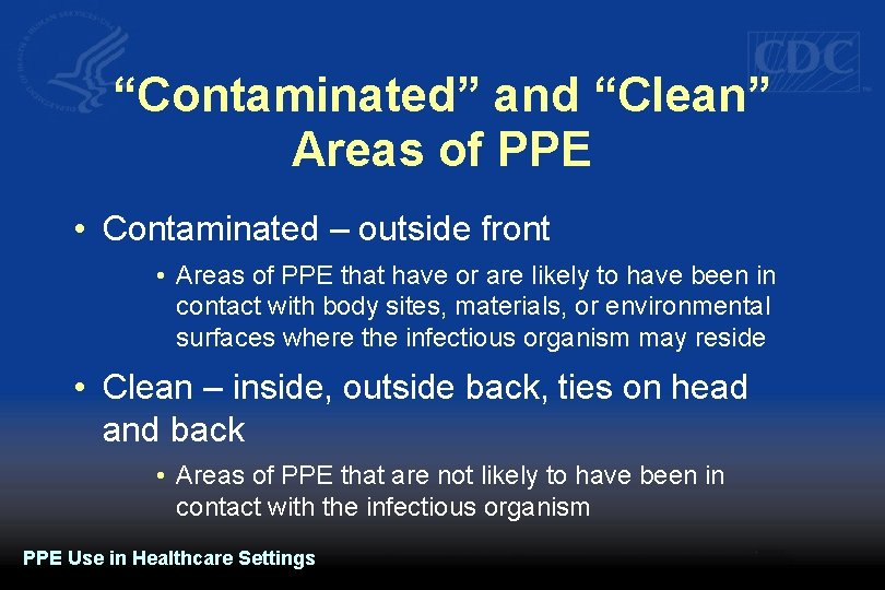"""""""Contaminated"""" and """"Clean"""" Areas of PPE • Contaminated – outside front • Areas of"""