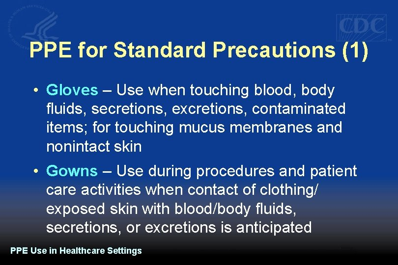 PPE for Standard Precautions (1) • Gloves – Use when touching blood, body fluids,