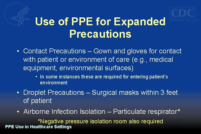Use of PPE for Expanded Precautions • Contact Precautions – Gown and gloves for