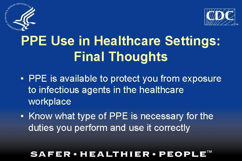 PPE Use in Healthcare Settings: Final Thoughts • PPE is available to protect you