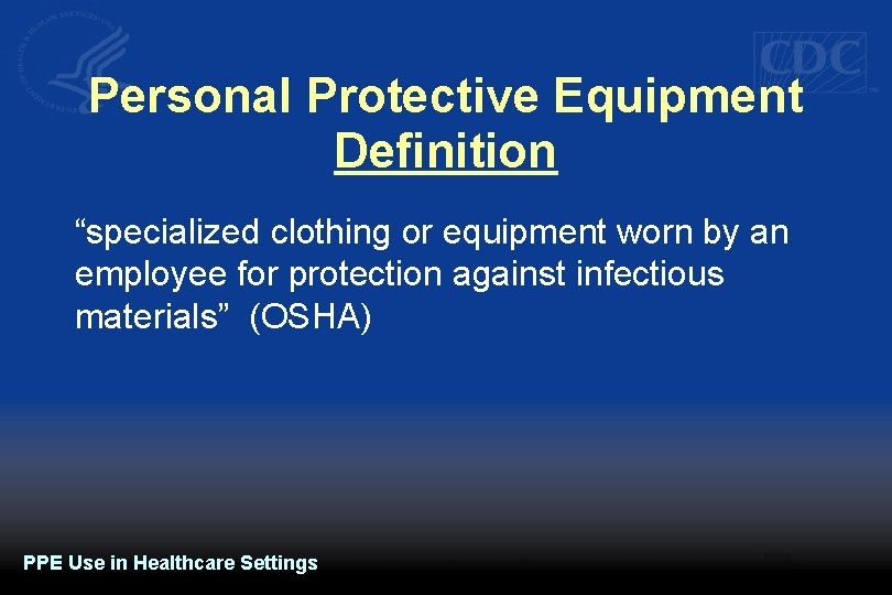 """Personal Protective Equipment Definition """"specialized clothing or equipment worn by an employee for protection"""