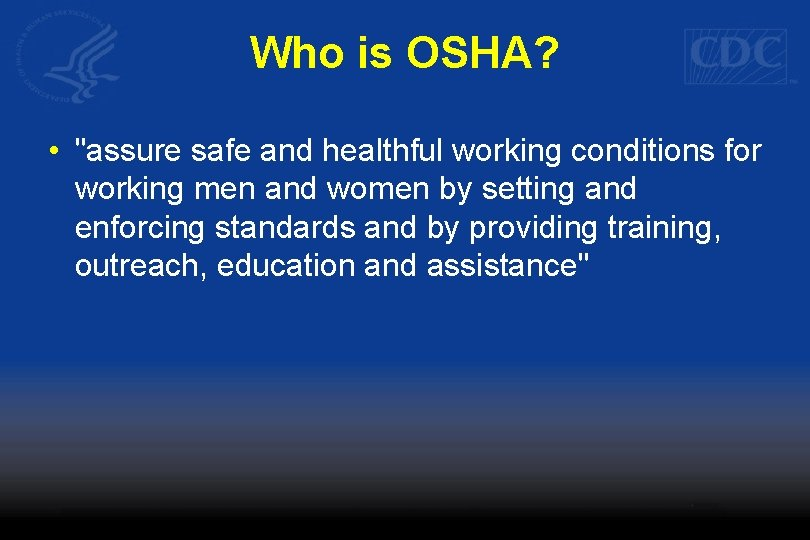 """Who is OSHA? • """"assure safe and healthful working conditions for working men and"""