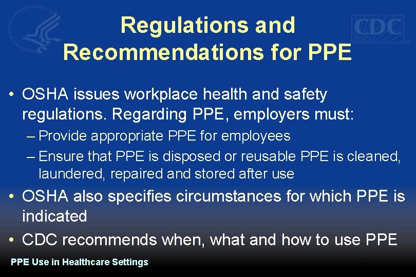 Regulations and Recommendations for PPE • OSHA issues workplace health and safety regulations. Regarding