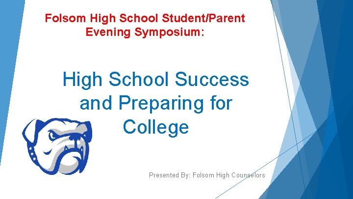 Folsom High School Student/Parent Evening Symposium: High School Success and Preparing for College Presented