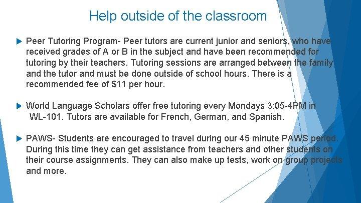 Help outside of the classroom Peer Tutoring Program- Peer tutors are current junior and
