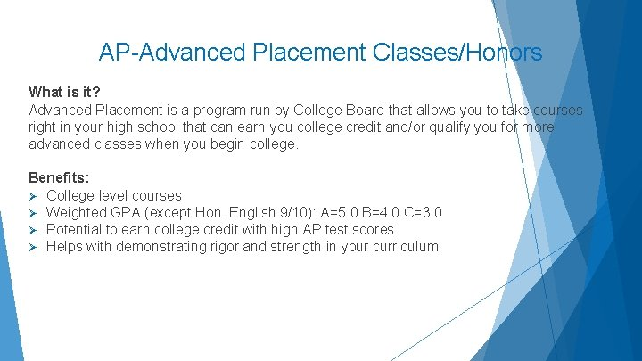 AP-Advanced Placement Classes/Honors What is it? Advanced Placement is a program run by College