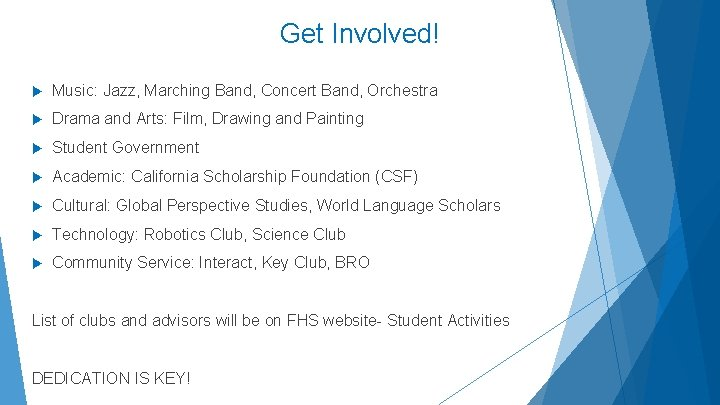 Get Involved! Music: Jazz, Marching Band, Concert Band, Orchestra Drama and Arts: Film, Drawing