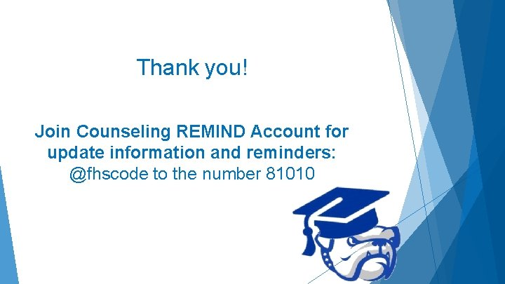 Thank you! Join Counseling REMIND Account for update information and reminders: @fhscode to the