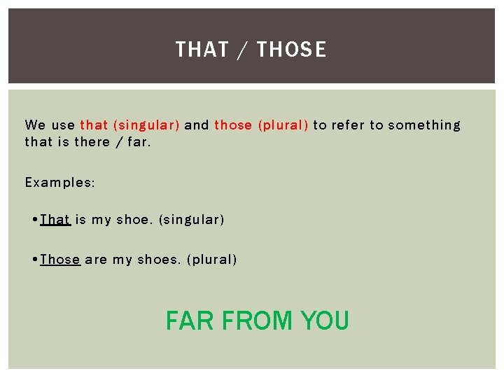 THAT / THOSE We use that (singular) and those (plural) to refer to something