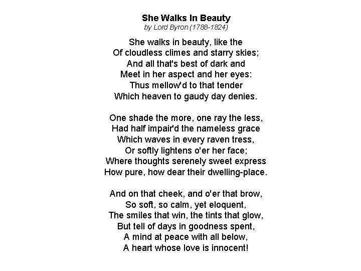 She Walks In Beauty by Lord Byron (1788 -1824) She walks in beauty, like