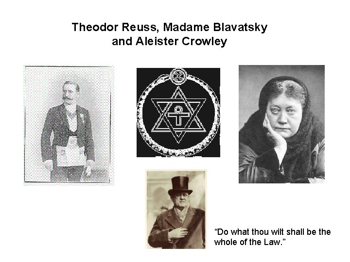 """Theodor Reuss, Madame Blavatsky and Aleister Crowley """"Do what thou wilt shall be the"""