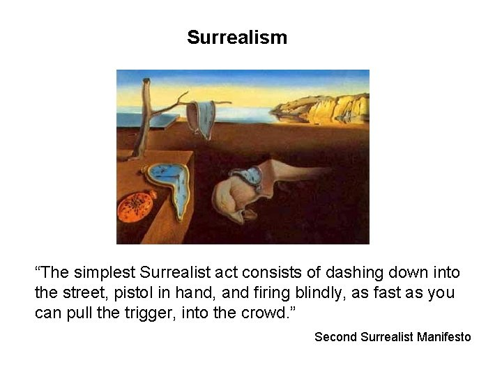 """Surrealism """"The simplest Surrealist act consists of dashing down into the street, pistol in"""