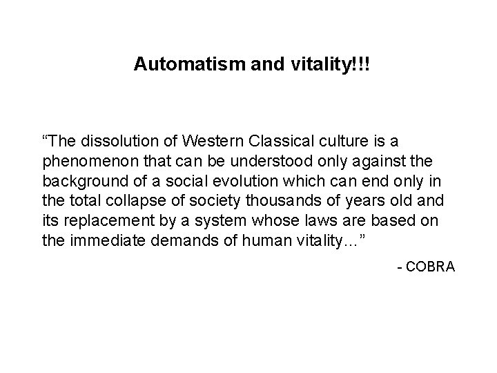 """Automatism and vitality!!! """"The dissolution of Western Classical culture is a phenomenon that can"""