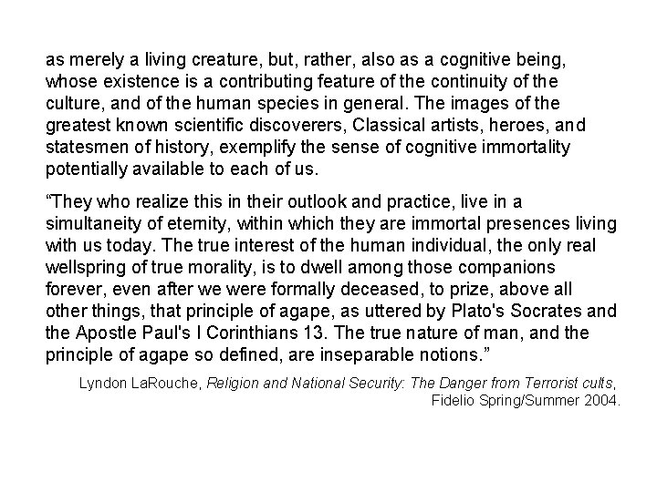 as merely a living creature, but, rather, also as a cognitive being, whose existence