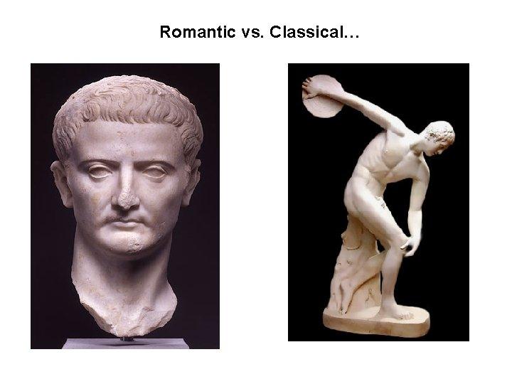Romantic vs. Classical…