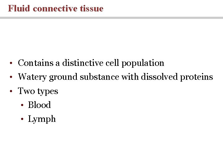 Fluid connective tissue • Contains a distinctive cell population • Watery ground substance with
