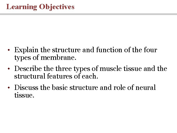 Learning Objectives • Explain the structure and function of the four types of membrane.